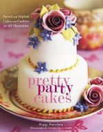 Pretty Party Cakes : Sweet and Stylish Cakes and Cookies for All Occasions - Peggy Porschen