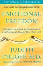 Emotional Freedom : Liberate Yourself from Negative Emotions and Transform Your Life - Dr. Judith Orloff