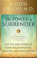 The Power of Surrender : Let Go and Energize Your Relationships, Success, and Well-Being - M D Judith Orloff