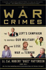 War Crimes : The Left's Campaign to Destroy the Military and Lose the War on Terror - Robert Patterson