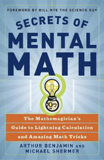 Secrets of Mental Math : The Mathemagician's Guide to Lightning Calculation and Amazing Mental Math Tricks - Michael Shermer
