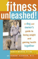 Fitness Unleashed! : A Dog and Owner's Guide to Losing Weight and Gaining Health Together - Marty Becker