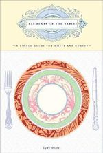 Elements of the Table : A Simple Guide for Hosts and Guests - Lynn Rosen