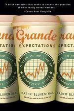Grande Expectations : A Year in the Life of Starbucks' Stock - Karen Blumenthal