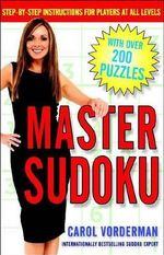 Master Sudoku : Step-By-Step Instructions for Players at All Levels - Carol Vorderman