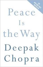 Peace Is the Way : Bringing War and Violence to an End - Dr Deepak Chopra