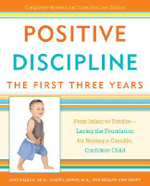 Positive Discipline : The First Three Years - from Infant to Toddler - Laying the Foundation for Raising a Capable, Confident Child - Jane;Erwin Nelsen