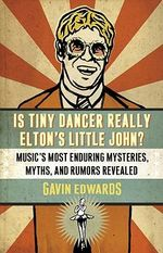 Is Tiny Dancer Really Elton's Little John? : Music's Most Enduring Mysteries, Myths, and Rumors Revealed - Gavin Edwards
