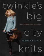 Twinkle's Big City Knits : 31 Chunky-chic Designs - Wenlan Chia