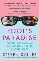 Fool's Paradise : Players, Poseurs, and the Culture of Exces in South Beach - Steven Gaines