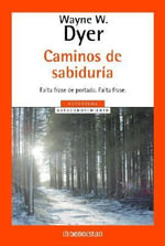 Caminos de Sabiduria : How to Change Lifelong, Self-Defeating Thinking Ha... - Dr Wayne W Dyer