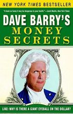 Dave Barry's Money Secrets : Like: Why Is There a Giant Eyeball on the Dollar? - Dr Dave Barry