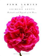Pink Ladies & Crimson Gents  : Portraits and Legends of 50 Roses - Molly Glentzer