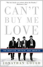 Can't Buy Me Love : The Beatles, Britain, and America - Jonathan Gould
