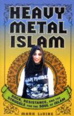 Heavy Metal Islam : Rock, Resistance, and the Struggle for the Soul of Islam - Mark Levine