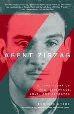 Agent Zigzag : A True Story of Nazi Espionage, Love, and Betrayal - Ben Macintyre