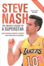 Steve Nash : The Unlikely Ascent of a Superstar - Dave Feschuk