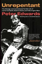 Unrepentant : The Strange and (Sometimes) Terrible Life of Lorne Campbell, Satan's Choice and Hells Angels Biker - Peter Edwards