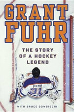 Grant Fuhr : The Story of a Hockey Legend - Grant Fuhr