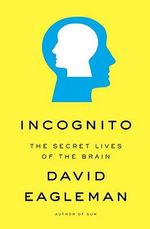 Incognito :  The Secret Lives of the Brain - David Eagleman