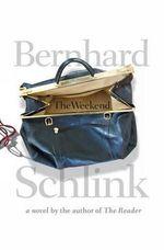 The Weekend : A Novel a Novel - Bernhard Schlink