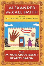 The Minor Adjustment Beauty Salon : No. 1 Ladies' Detective Agency (14) - Professor of Medical Law Alexander McCall Smith
