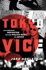 Tokyo Vice : An American Reporter on the Police Beat in Japan - Jake Adelstein