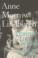 Against Wind and Tide : Letters and Journals, 1947-1986 - Anne Morrow Lindbergh