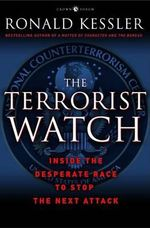 The Terrorist Watch : Inside the Desperate Race to Stop the Next Attack - Ronald Kessler