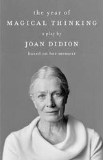 The Year of Magical Thinking : The Play - Joan Didion