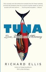 Tuna : Love, Death, and Mercury - Richard Ellis