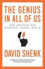 The Genius in All of Us : New Insights Into Genetics, Talent, and IQ - David Shenk