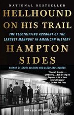 Hellhound on His Trail : The Electrifying Account of the Largest Manhunt in American History - Hampton Sides