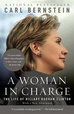 A Woman in Charge : The Life of Hillary Rodham Clinton - Carl Bernstein