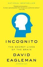 Incognito : The Secret Lives of the Brain - David M Eagleman