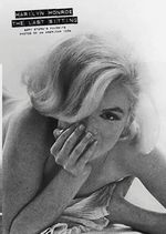 Marilyn Monroe: The Last Sitting : Bert Stern's Favorite Photos of an American Icon - Bert Stern