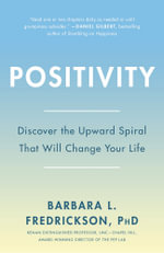 Positivity : Top-Notch Research Reveals the 3-To-1 Ratio That Will Change Your Life - Barbara Fredrickson