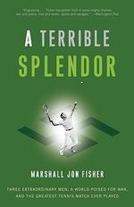 Terrible Splendor : Three Extraordinary Men, a World Poised for War and the Greatest Tennis Match Ever Played - Marshall Jon Fisher