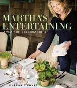 Martha's Entertaining : A Year of Celebrations - Martha Stewart