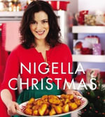 Nigella Christmas : Food, Family, Friends, Festivities - Nigella Lawson