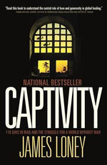Captivity : 118 Days in Iraq and the Struggle for a World Without War - James Loney