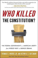 Who Killed the Constitution? : The Federal Government vs. American Liberty from World War I to Barack Obama - Professor Thomas E Woods, Jr.