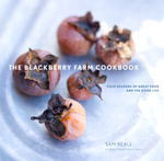 The Blackberry Farm Cookbook : Four Seasons of Great Food and the Good Life - Sam Beall