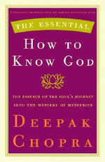 The Essential How to Know God : The Soul's Journey Into the Mystery of Mysteries - Dr Deepak Chopra