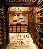 Living with Wine : Passionate Collectors, Sophisticated Cellars, and Other Rooms for Entertaining, Enjoying, and Imbibing - Samantha Nestor