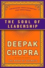 The Soul of Leadership : Unlocking Your Potential for Greatness - Dr Deepak Chopra