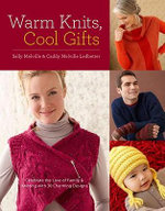 Warm Knits, Cool Gifts :  Celebrate the Love of Knitting and Family with 35 Charming Designs - Sally Melville