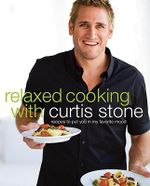 Relaxed Cooking with Curtis Stone : Recipes to Put You in My Favorite Mood - Curtis Stone