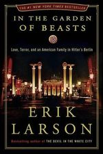 In the Garden of Beasts : Love, Terror, and an American Family in Hitler's Berlin - Erik Larson
