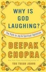 Why Is God Laughing? : The Path to Joy and Spiritual Optimism - Dr Deepak Chopra